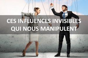 Ces influences invisibles qui nous manipulent