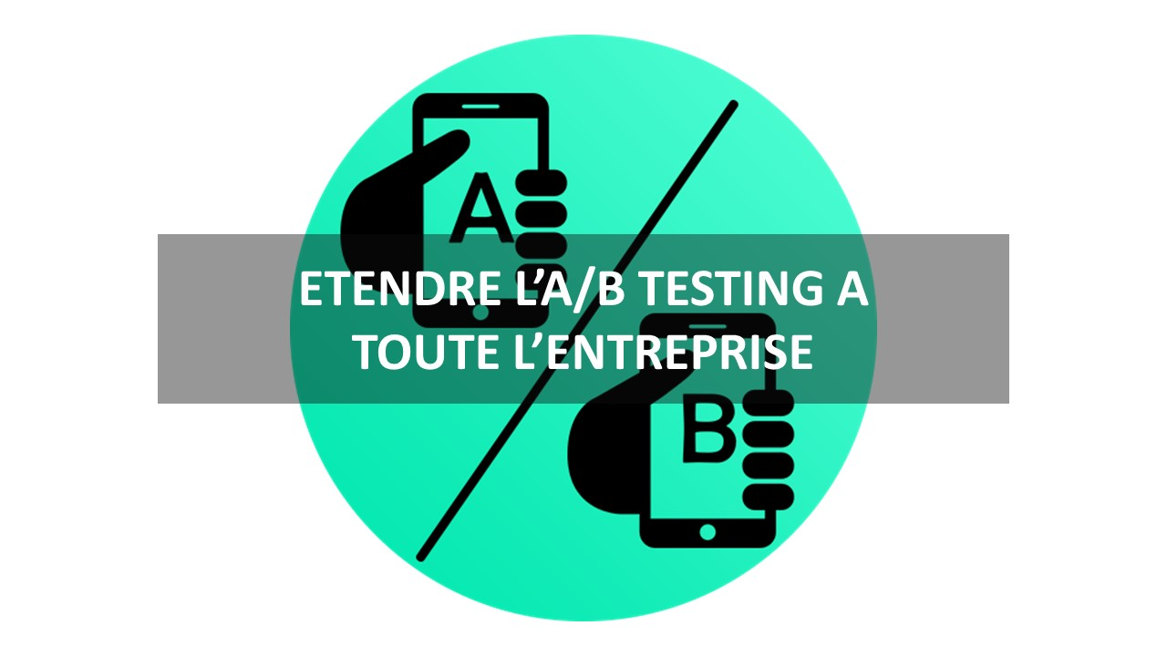 Etendre l'A/B Testing à toute l'entreprise #FormationGrowthHacking #CentreDeFormationFrance #GrowthHacking #GrowthMarketing #SocialMedia #CommunityManagement #DigitalMarketing #MarketingDigital