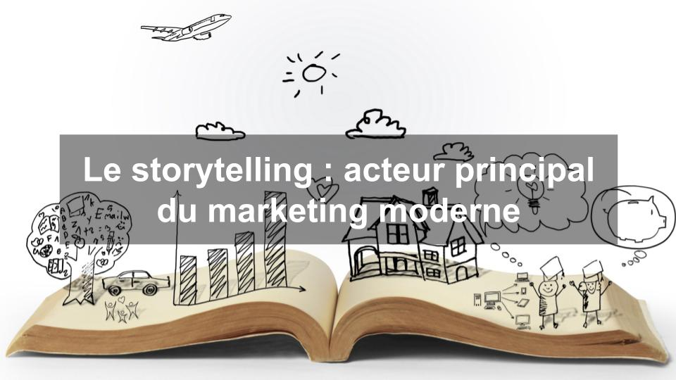 Le storytelling : acteur principal du marketing moderne
