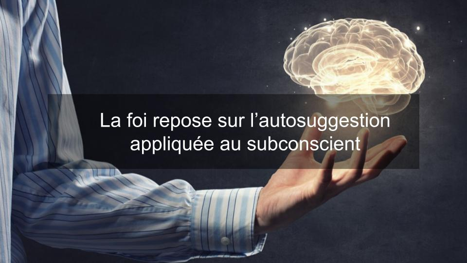 La foi repose sur l'autosuggestion appliquée au subconscient