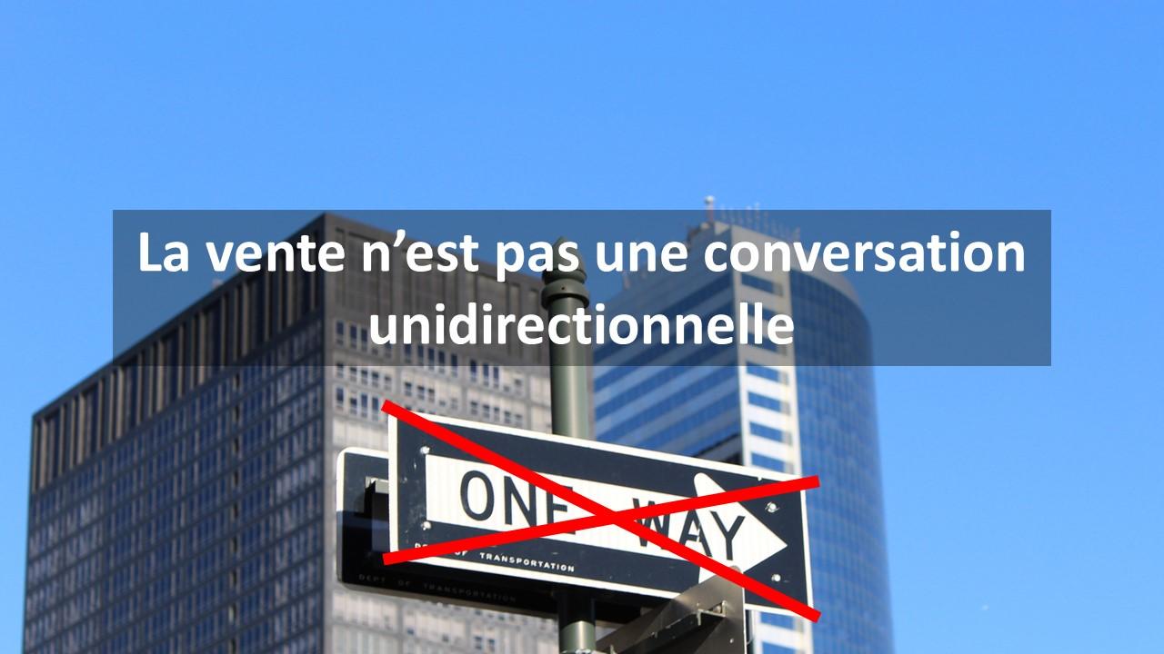 la vente n'est pas une conversation unidirectionnelle