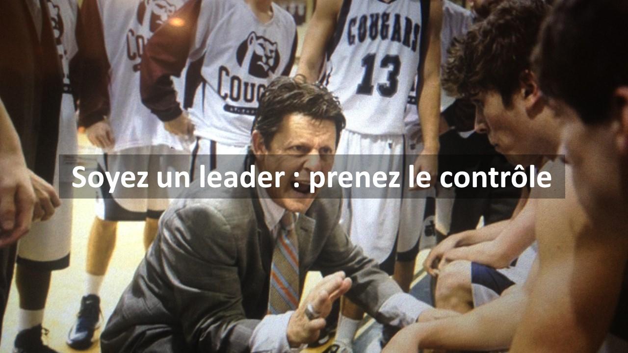 Soyez un leader : prenez le contrôle