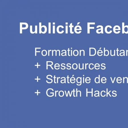 Publicité Facebook + Growth Hack