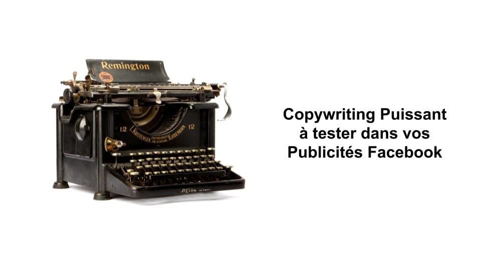 Copywriting puissant à tester dans vos publicités Facebook