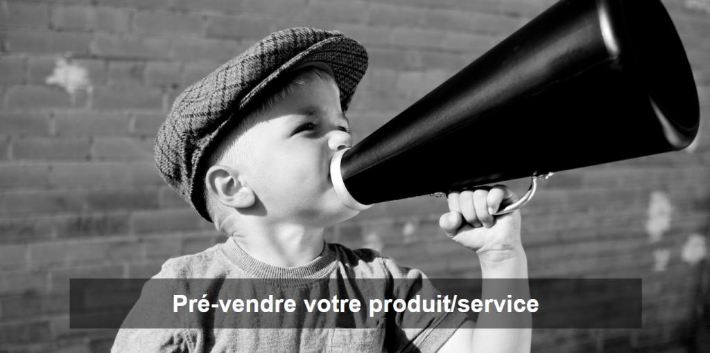 pré-vendre votre produit ou service avant de créer une entreprise