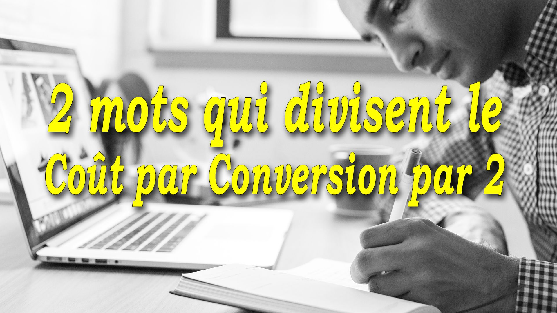 2 mots qui divisent le Coût par Conversion par 2 #GrowthHacking #WebMarketing #FormationGrowthHacking #CentreDeFormationFrance #TunnelAARRR #AARRR #SocialMedia #CommunityManagement #SEO #copywriting