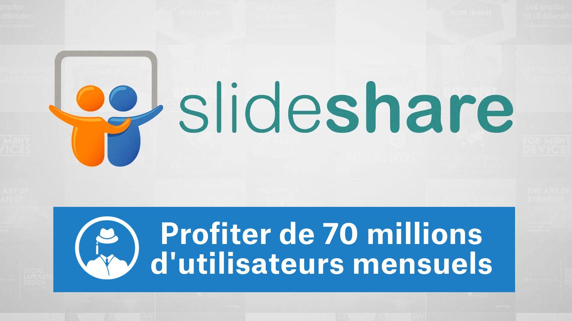 Profiter des 70 millions d'utilisateurs mensuels de SlideShare #GrowthHacking #WebMarketing #FormationGrowthHacking #CentreDeFormationFrance #TunnelAARRR #AARRR #SocialMedia #CommunityManagement #SEO