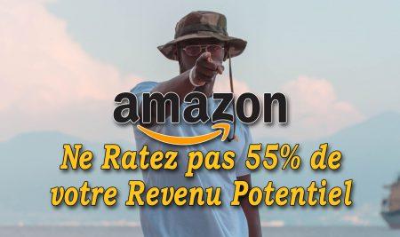 Amazon : ne ratez pas 55% de votre revenu potentiel