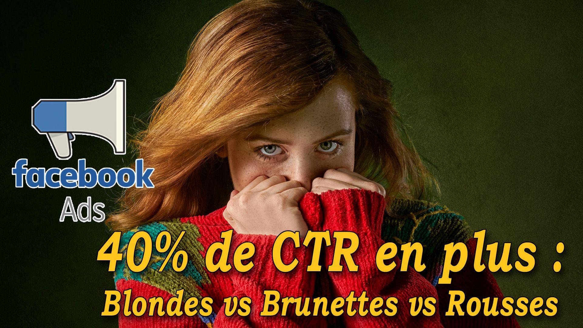 Facebook Ads : 40% de CTR en plus - Blondes vs Brunettes vs Rousses #GrowthHacking #WebMarketing #FormationGrowthHacking #CentreDeFormationFrance #TunnelAARRR #AARRR #SocialMedia #CommunityManagement #SEO #MarketingDigital #SiteWeb
