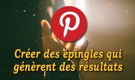 Créer des épingles Pinterest qui génèrent des résultats