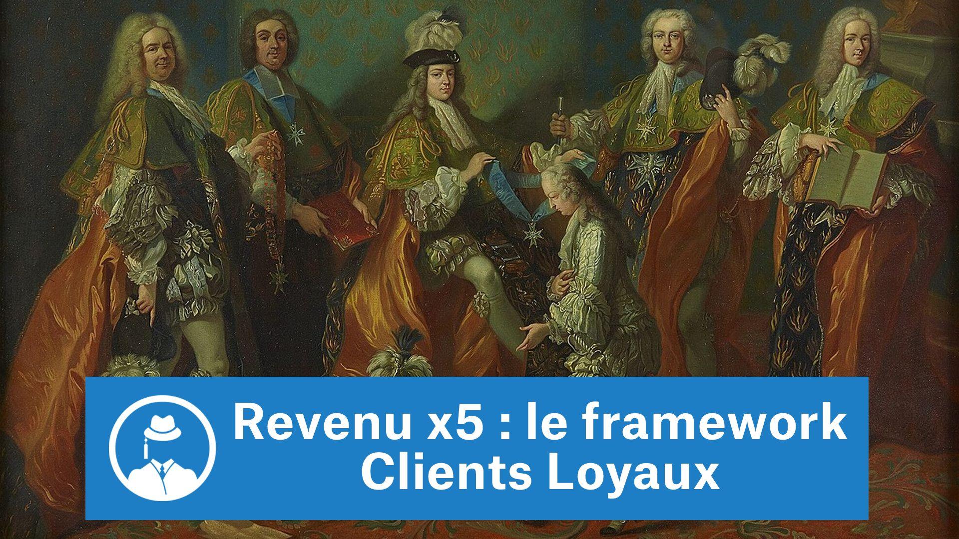 Revenu x5 : le framework Clients Loyaux #GrowthHacking #WebMarketing #FormationGrowthHacking #CentreDeFormationFrance #TunnelAARRR #AARRR #SocialMedia #CommunityManagement #SEO #MarketingDigital #SiteWeb